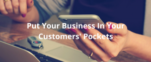 Put-Your-Business-In-Your-Customers-Pockets